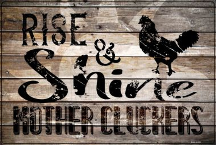 Rise And Shine Mother Cluckers Novelty Metal Large Parking Sign LGP-2915
