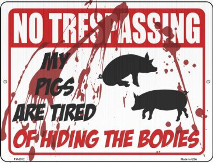 My Pigs Are Tired Of Hiding The Bodies Novelty Mini Metal Parking SIgn PM-2912