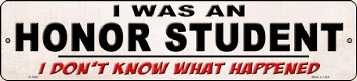 I Was An Honors Student Novelty Small Metal Street Sign K-1448