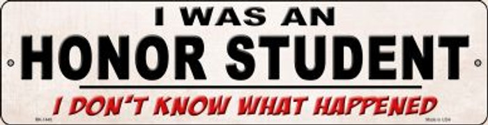 I Was An Honors Student Novelty Mini Metal Street Sign MK-1448