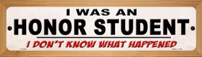 I Was An Honors Student Novelty Wood Mounted Small Metal Street Sign WB-K-1448