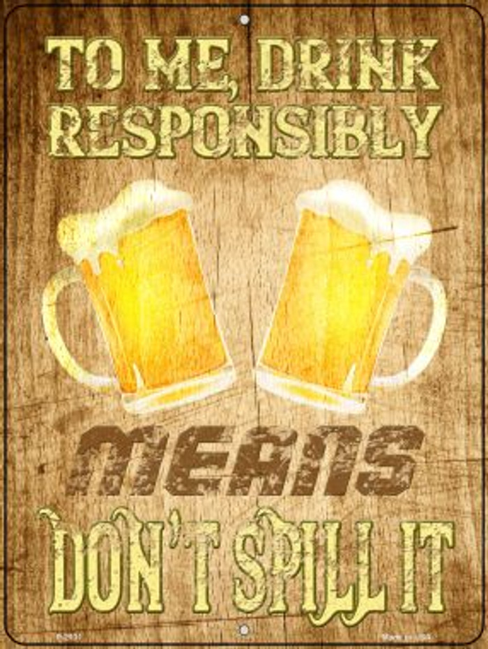 Drink Responsibly Dont Spill It Novelty Metal Parking Sign P-2931