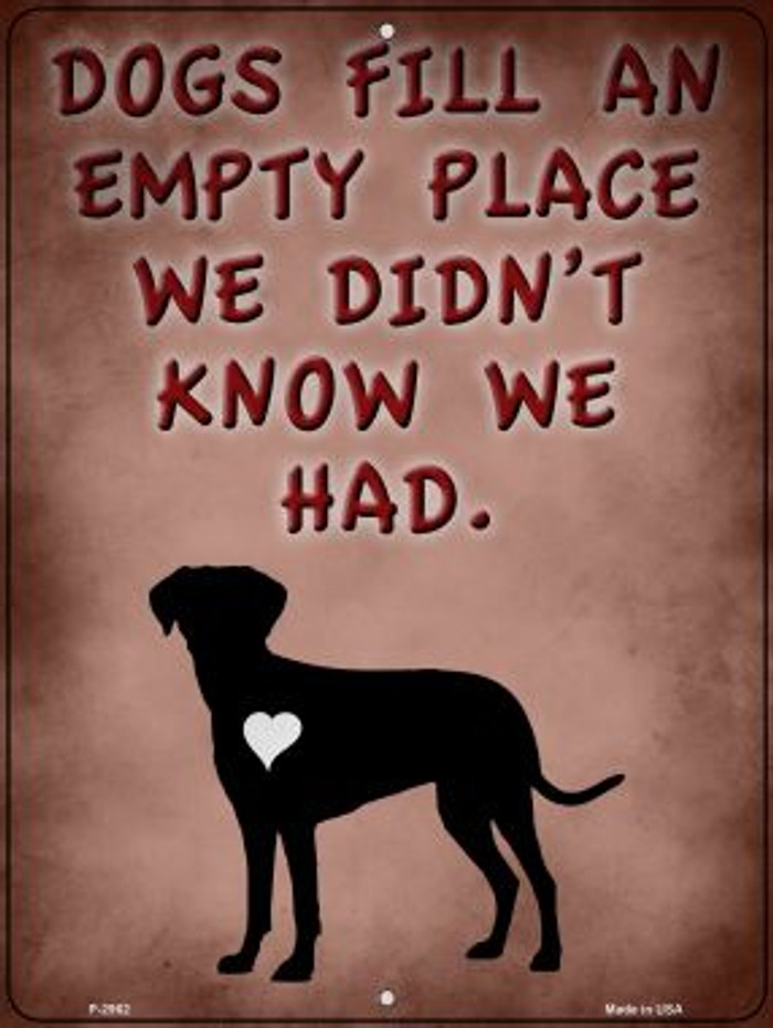 Dogs Fill An Empty Place Novelty Metal Parking Sign P-2962