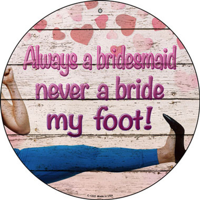 Always A Bridesmaid Novelty Metal Circular Sign C-1222