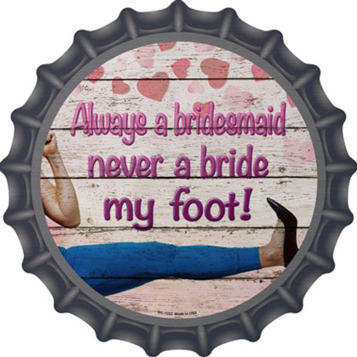 Always A Bridesmaid Novelty Metal Bottle Cap BC-1222