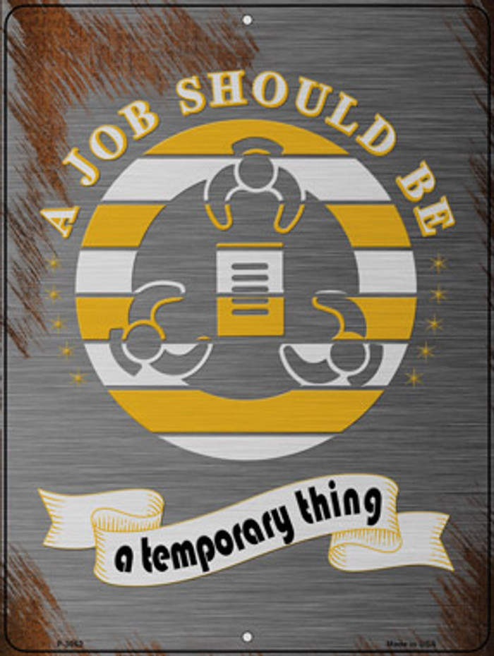 A Job Should Be Temporary Novelty Metal Parking Sign P-3062