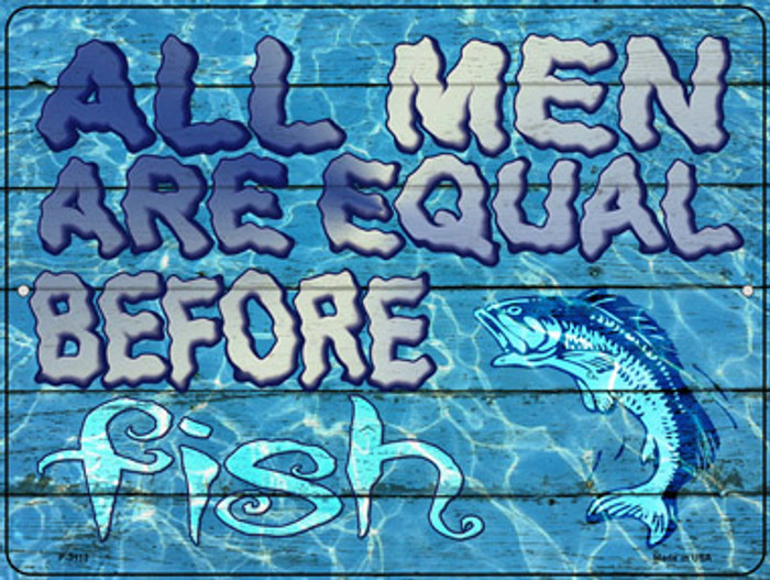 All Men Are Equal Before Fish Novelty Metal Parking Sign P-3112