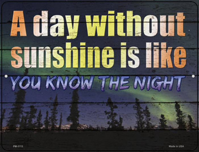 A Day Without Sunshine Is Like Novelty Mini Metal Parking Sign PM-3113