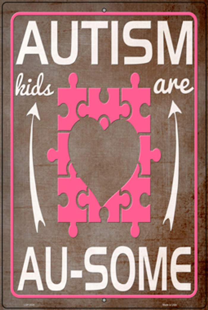 Autism Kids Are AU Some Novelty Large Metal Parking Sign LGP-3026