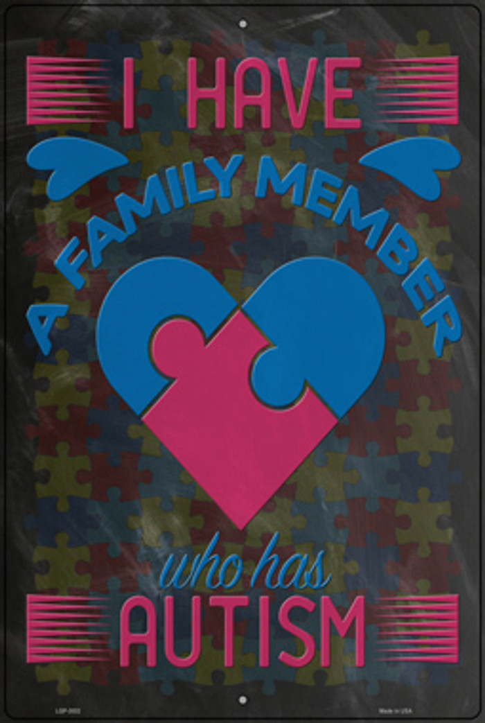 A Family Member Who Has Autism Novelty Large Metal Parking Sign LGP-3032