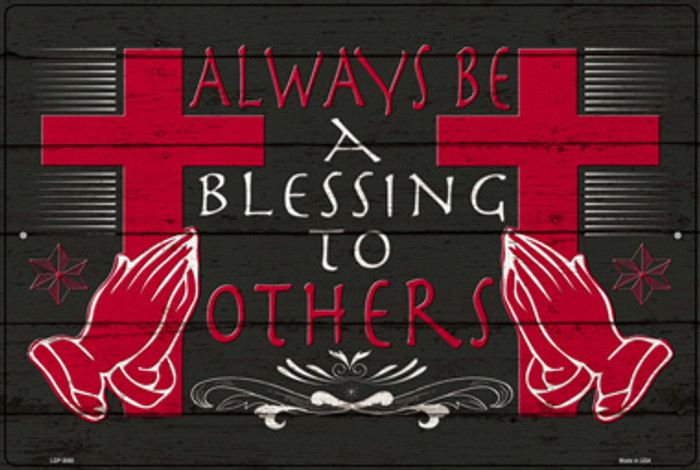 Always Be A Blessing To Others Novelty Large Metal Parking Sign LGP-3060
