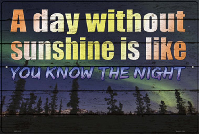 A Day Without Sunshine Is Like Novelty Large Metal Parking Sign LGP-3113
