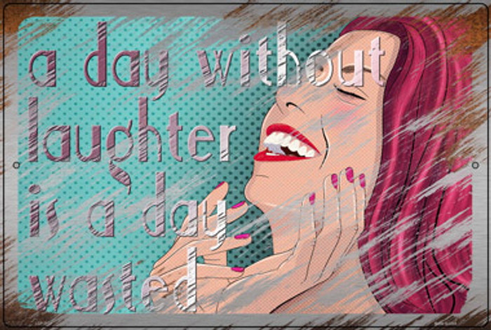 A Day Without Laughter Is A Day Wasted Novelty Large Metal Parking Sign LGP-3114