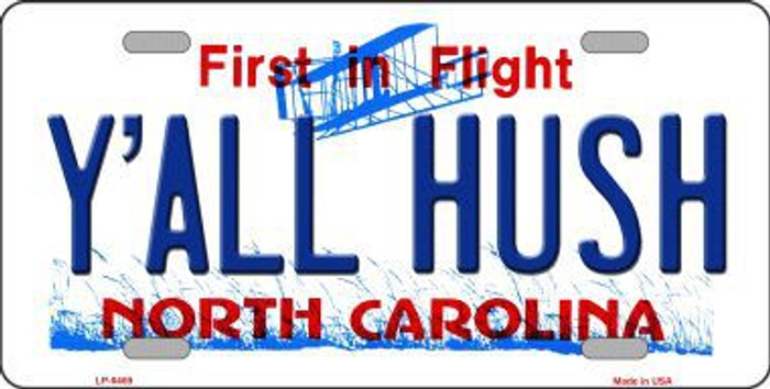 Y'all Hush North Carolina Novelty Metal License Plate