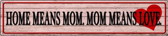 Home Means Mom Novelty Metal Street Sign ST-1449
