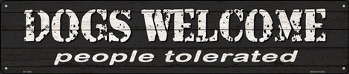Dogs Welcome People Tolerated Novelty Metal Street Sign ST-1546