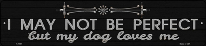 My Dog Loves Me Novelty Small Metal Street Sign K-1461