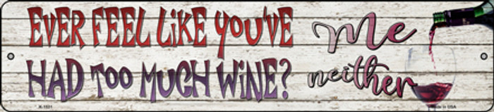 Feel Like Youve Had Too Much Wine Novelty Small Metal Street Sign K-1531