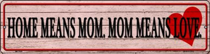 Home Means Mom Novelty Mini Metal Street Sign MK-1449