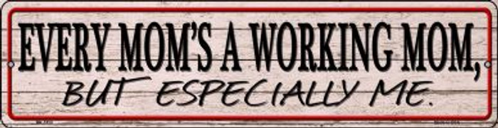Every Moms A Working Mom Novelty Mini Metal Street Sign MK-1450
