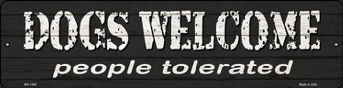 Dogs Welcome People Tolerated Novelty Mini Metal Street Sign MK-1546