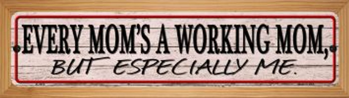 Every Moms A Working Mom Novelty Wood Mounted Small Metal Street Sign WB-K-1450