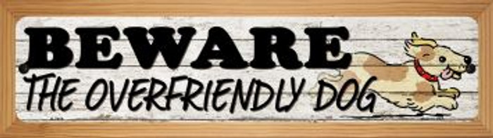 Beware Over Friendly Dog Novelty Wood Mounted Small Metal Street Sign WB-K-1456