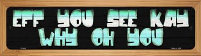 Eff You See Kay  Novelty Wood Mounted Small Metal Street Sign WB-K-1460