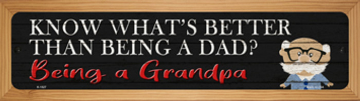 Better Than Dad Is Being a Grandpa Novelty Wood Mounted Small Metal Street Sign WB-K-1527