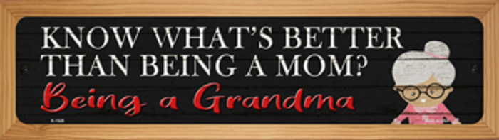 Better Than Mom Is Being a Grandma Novelty Wood Mounted Small Metal Street Sign WB-K-1528