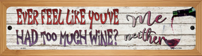 Feel Like Youve Had Too Much Wine Novelty Wood Mounted Small Metal Street Sign WB-K-1531