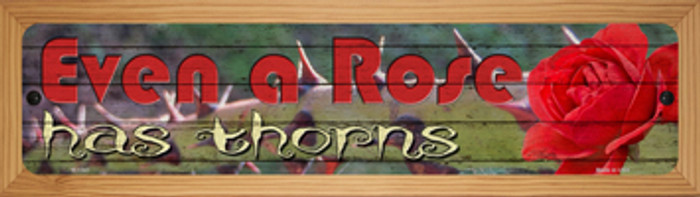 Even A Rose Has Thorns Novelty Wood Mounted Small Metal Street Sign WB-K-1541