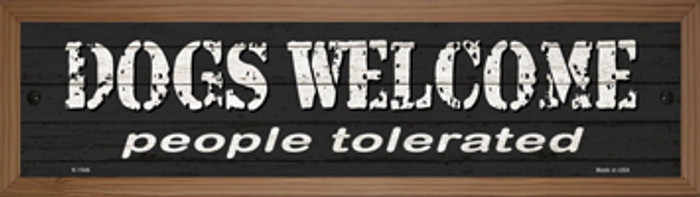 Dogs Welcome People Tolerated Novelty Wood Mounted Small Metal Street Sign WB-K-1546