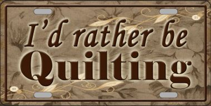 I'd Rather Be Quilting Novelty Metal License Plate