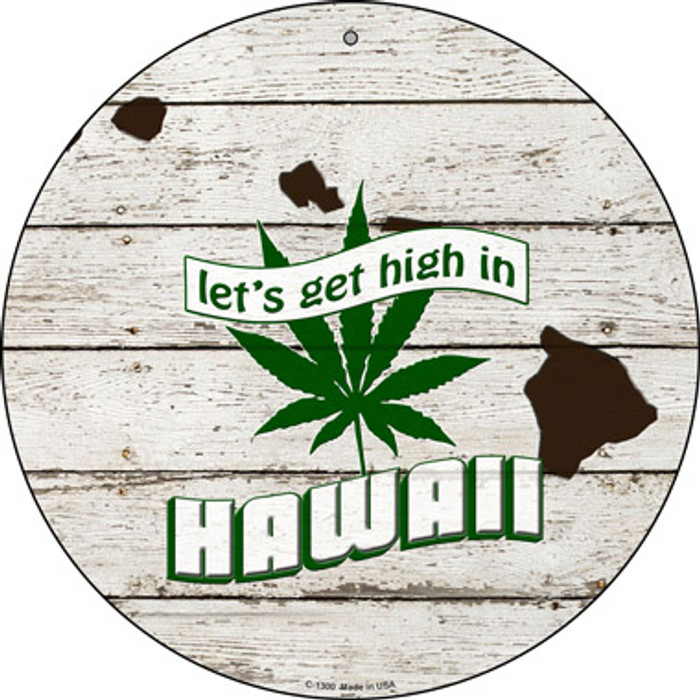 Lets Get High In Hawaii Novelty Metal Circle C-1300