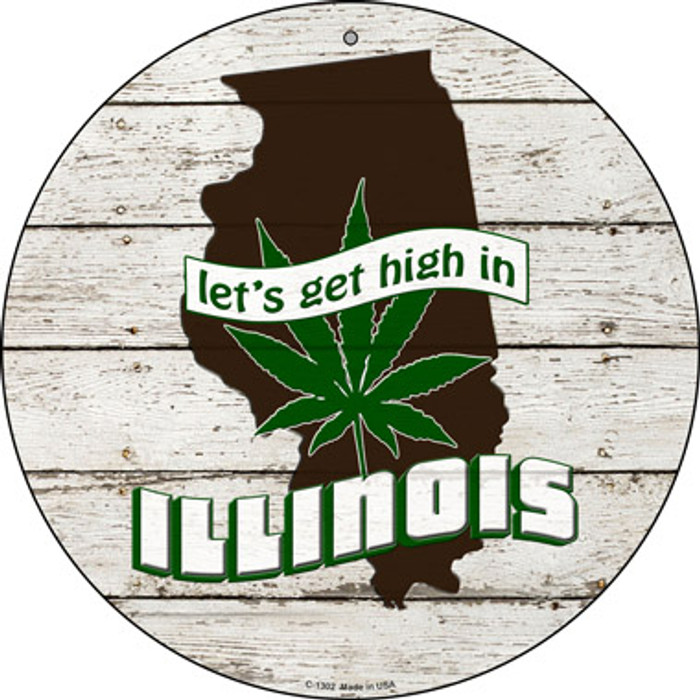 Lets Get High In Illinois Novelty Metal Circle C-1302