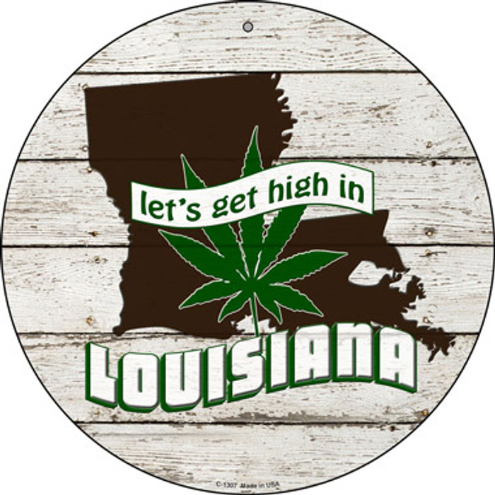 Lets Get High In Louisiana Novelty Metal Circle C-1307