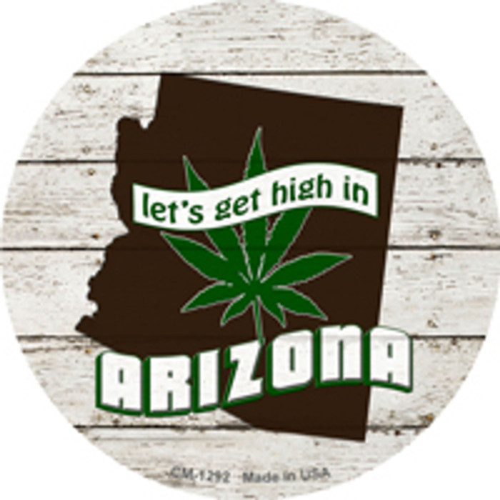 Lets Get High In Arizona Novelty Metal Circle Magnet CM-1292