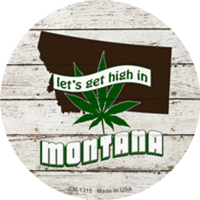 Lets Get High In Montana Novelty Metal Circle Magnet CM-1315