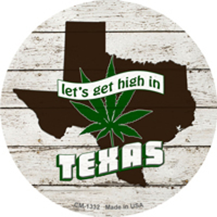 Lets Get High In Texas Novelty Metal Circle Magnet CM-1332