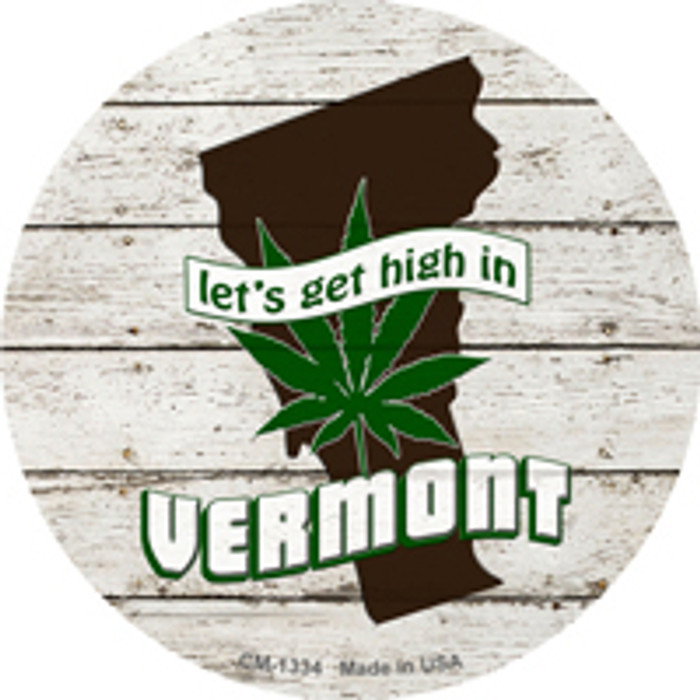 Lets Get High In Vermont Novelty Metal Circle Magnet CM-1334