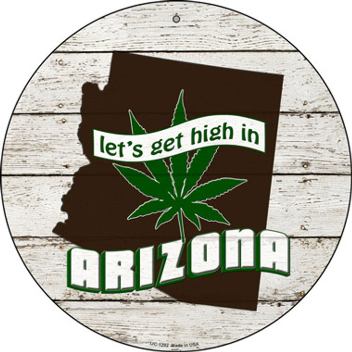 Lets Get High In Arizona Novelty Metal Small Circle UC-1292