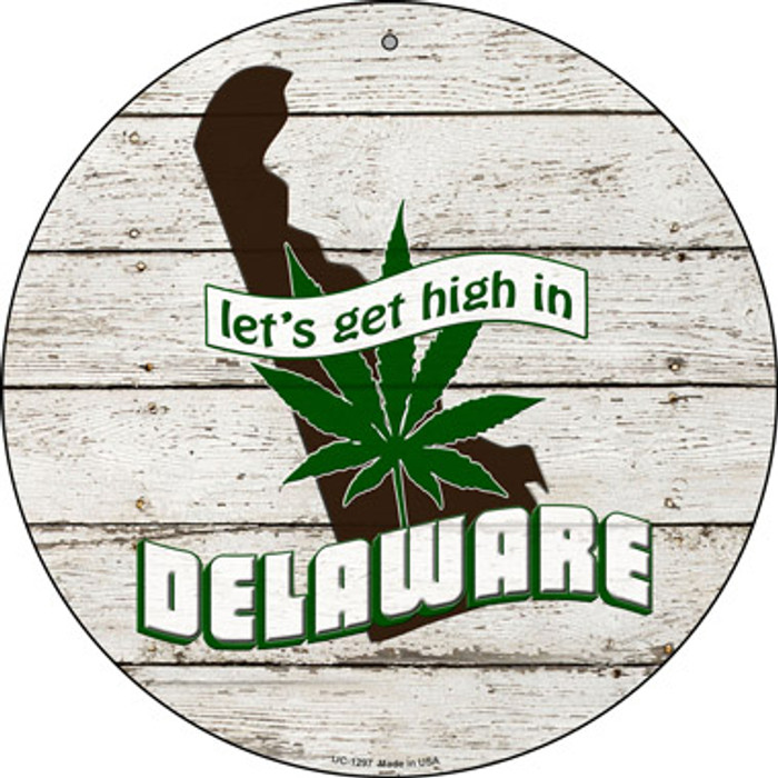 Lets Get High In Delaware Novelty Metal Small Circle UC-1297
