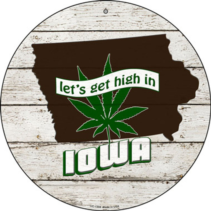 Lets Get High In Iowa Novelty Metal Small Circle UC-1304