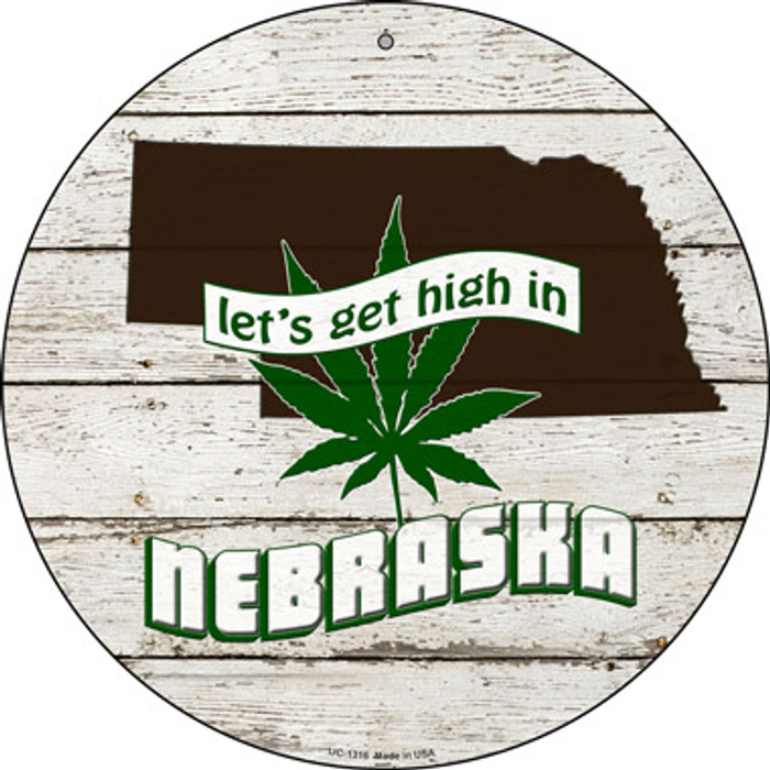 Lets Get High In Nebraska Novelty Metal Small Circle UC-1316