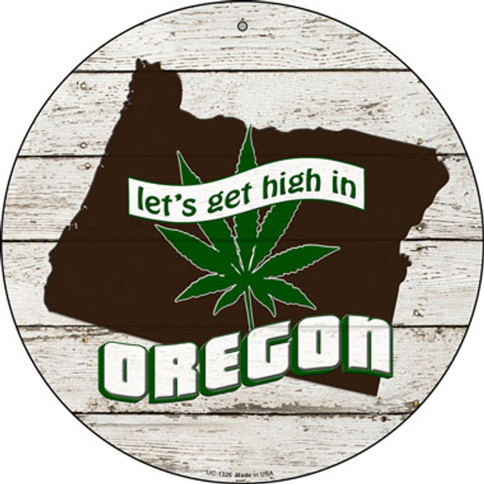 Lets Get High In Oregon Novelty Metal Small Circle UC-1326