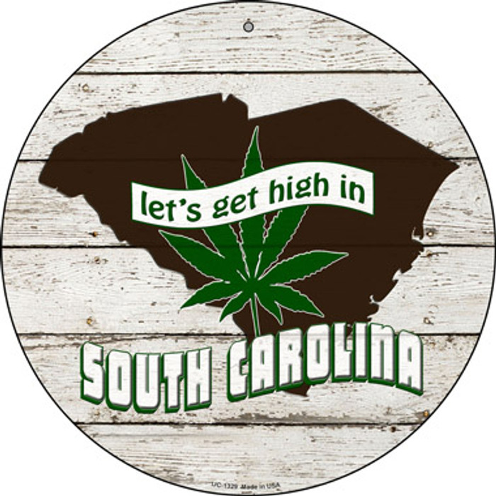 Lets Get High In South Carolina Novelty Metal Small Circle UC-1329
