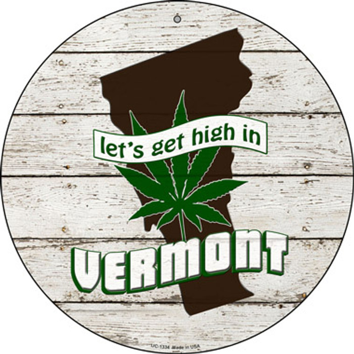 Lets Get High In Vermont Novelty Metal Small Circle UC-1334