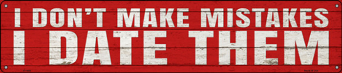 I Date Mistakes Novelty Metal Street Sign ST-1609