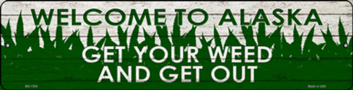 Alaska Get Your Weed Novelty Metal Mini Street Sign MK-1554